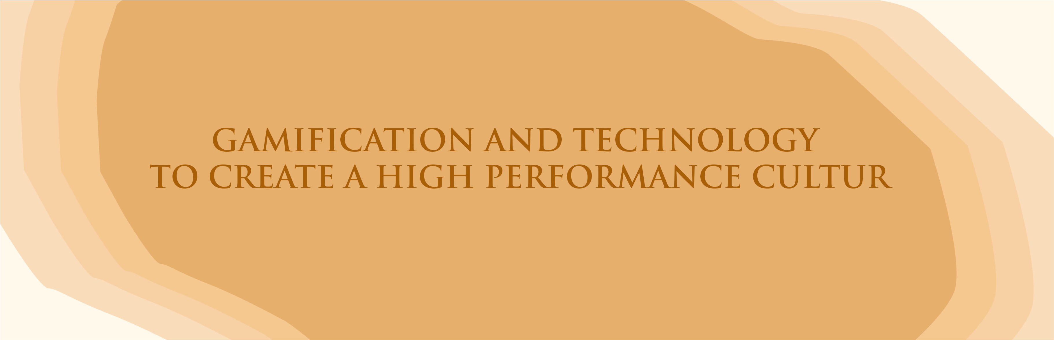 GAMIFICATION AND TECHNOLOGY TO CREATE A HIGH PERFORMANCE CULTUR
